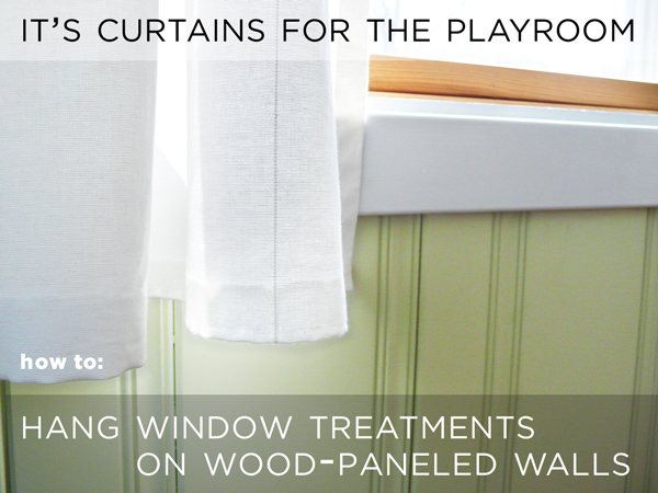 It 39 s curtains for the playroom rather square Curtains for wood paneled room