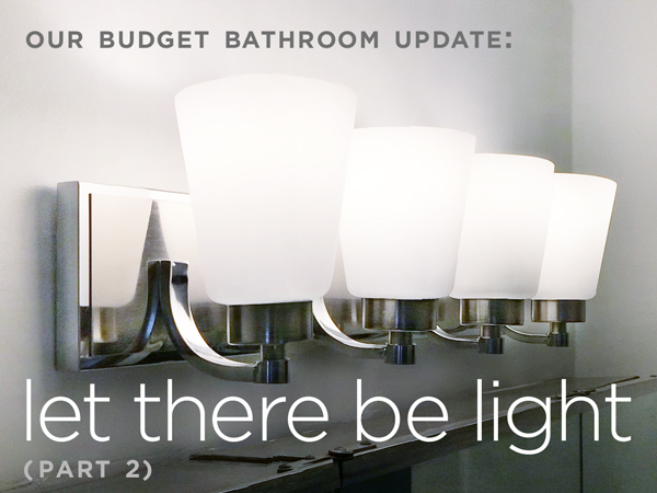 Our Budget Bathroom Update | Let There be Light (Part 2) | Rather Square