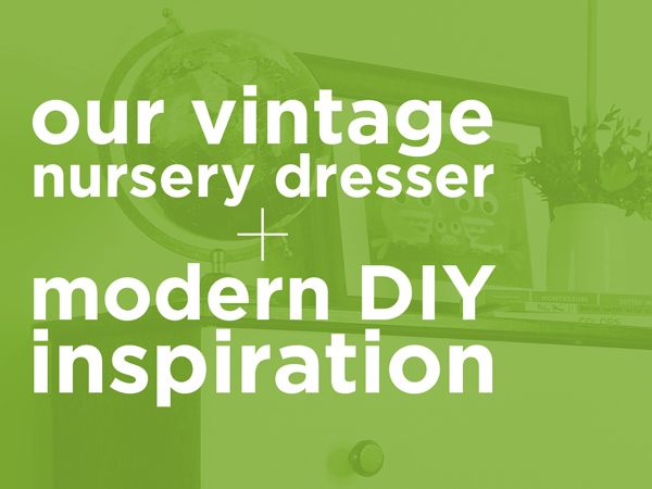 Our Vintage Nursery Dresser and Modern DIY Inspiration | RatherSquare.com