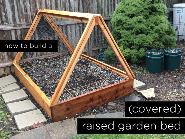 How to build a covered raised garden bed rather square for Making raised garden beds